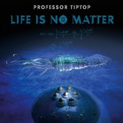 Professor Tiptop - Life Is No Matter