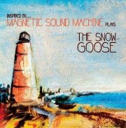 Magnetic Sound Machine - Plays The Snow Goose