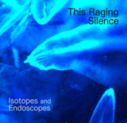 This Raging Silence - Isotopes and Endoscopes